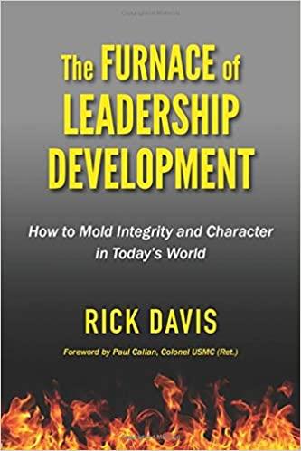 "Rick Davis talks about, ""The Furnace of Leadership Development"""